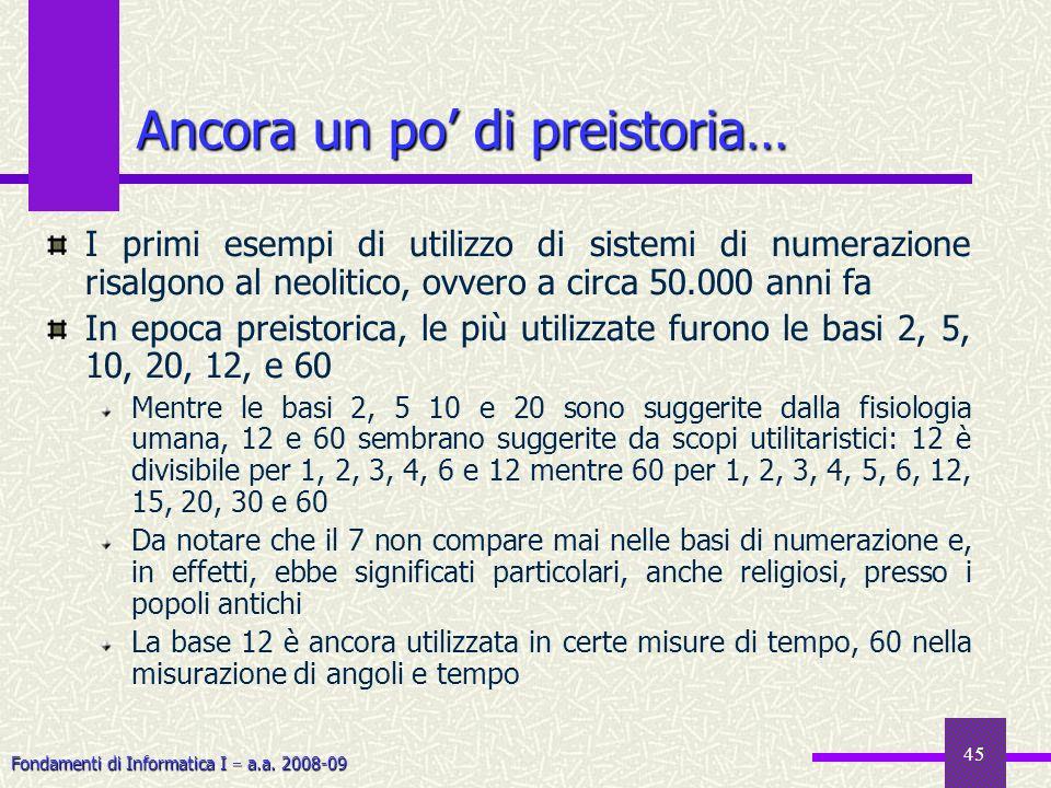 Fondamenti di Informatica I a.a. 2008-09 45 Ancora un po di preistoria… I primi esempi di utilizzo di sistemi di numerazione risalgono al neolitico, o