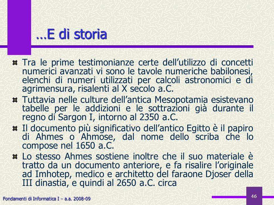 Fondamenti di Informatica I a.a. 2008-09 46 …E di storia Tra le prime testimonianze certe dellutilizzo di concetti numerici avanzati vi sono le tavole