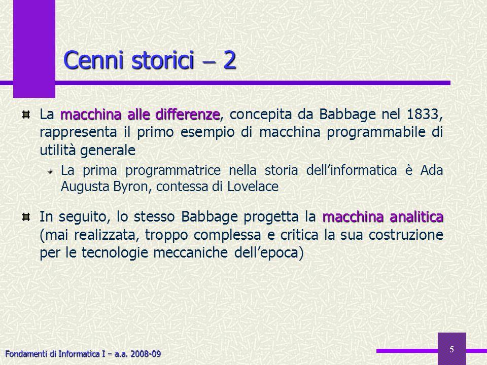 Fondamenti di Informatica I a.a. 2008-09 5 Cenni storici 2 macchina alle differenze La macchina alle differenze, concepita da Babbage nel 1833, rappre