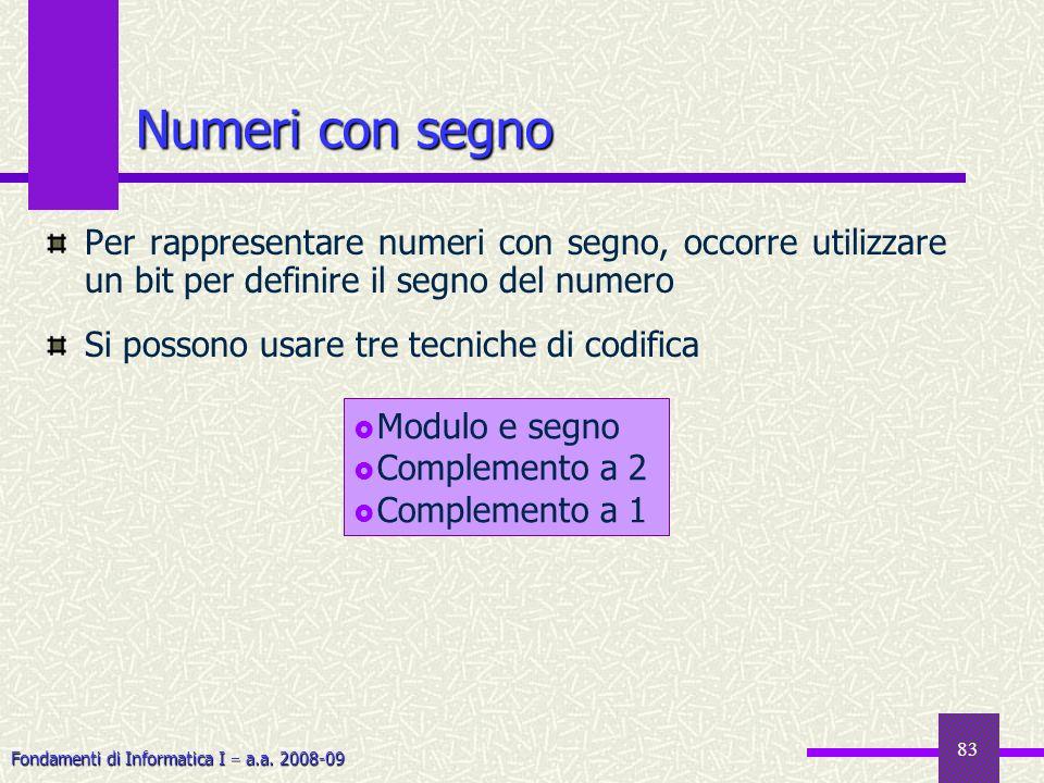 Fondamenti di Informatica I a.a. 2008-09 83 Numeri con segno Per rappresentare numeri con segno, occorre utilizzare un bit per definire il segno del n