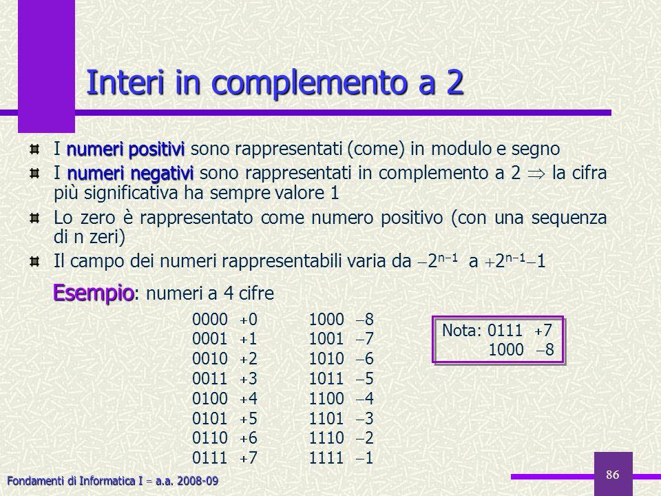 Fondamenti di Informatica I a.a. 2008-09 86 Interi in complemento a 2 numeri positivi I numeri positivi sono rappresentati (come) in modulo e segno nu