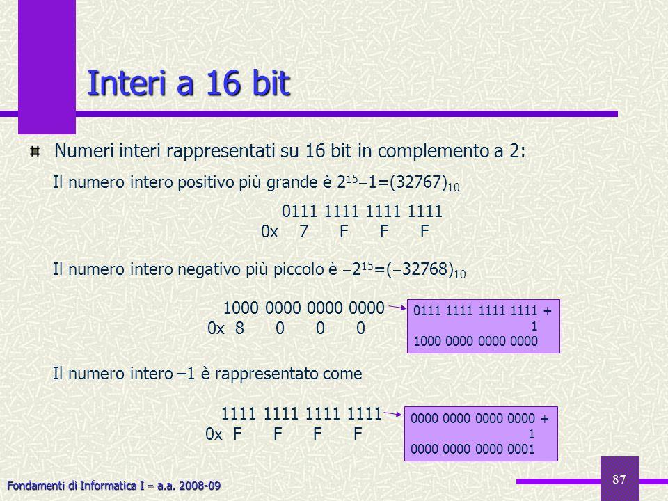 Fondamenti di Informatica I a.a. 2008-09 87 Interi a 16 bit Numeri interi rappresentati su 16 bit in complemento a 2: Il numero intero positivo più gr