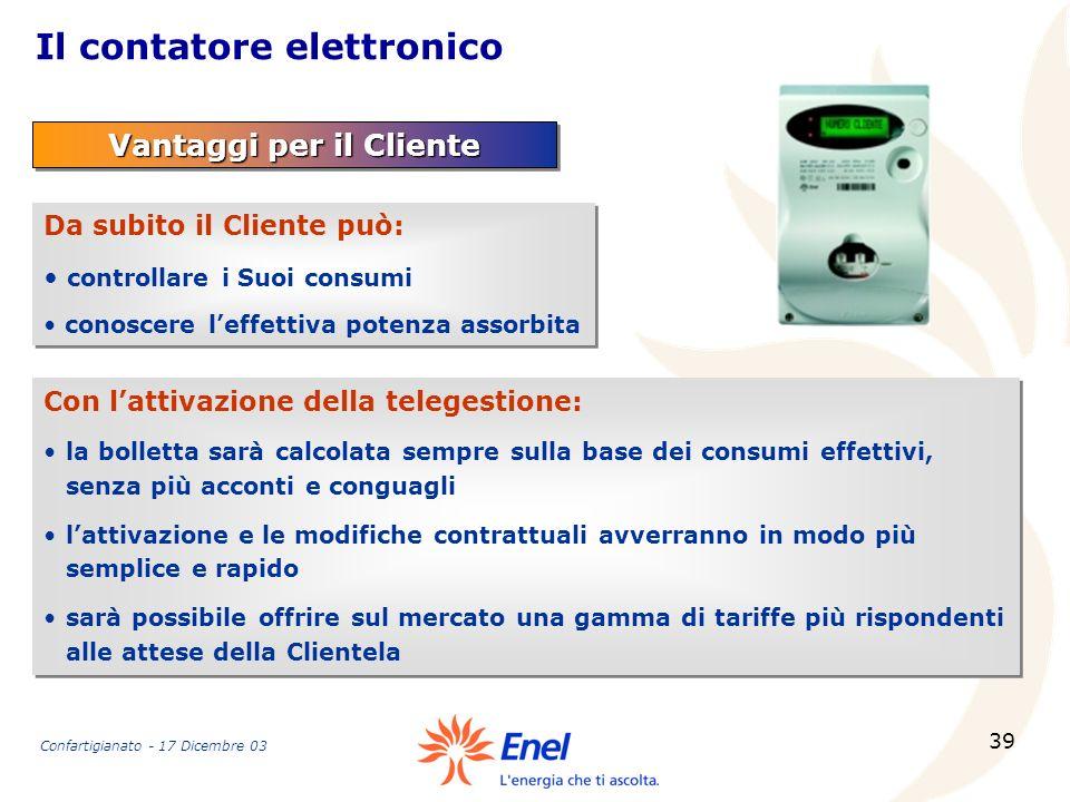 39 Il contatore elettronico Vantaggi per il Cliente Da subito il Cliente può: controllare i Suoi consumi conoscere leffettiva potenza assorbita Da sub