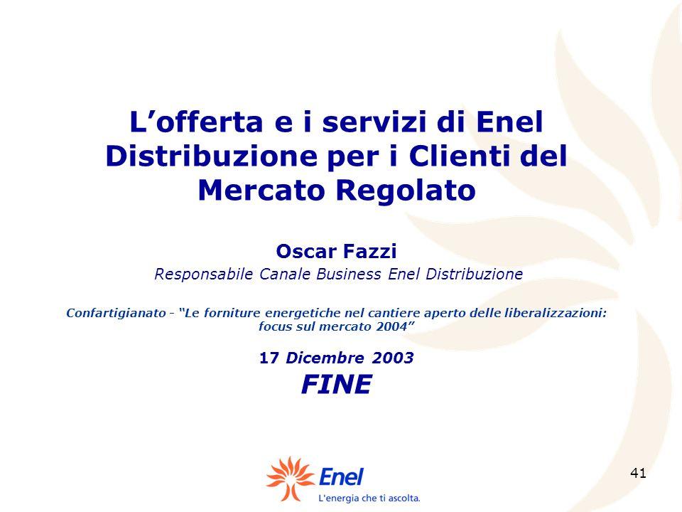 41 Lofferta e i servizi di Enel Distribuzione per i Clienti del Mercato Regolato Oscar Fazzi Responsabile Canale Business Enel Distribuzione Confartig
