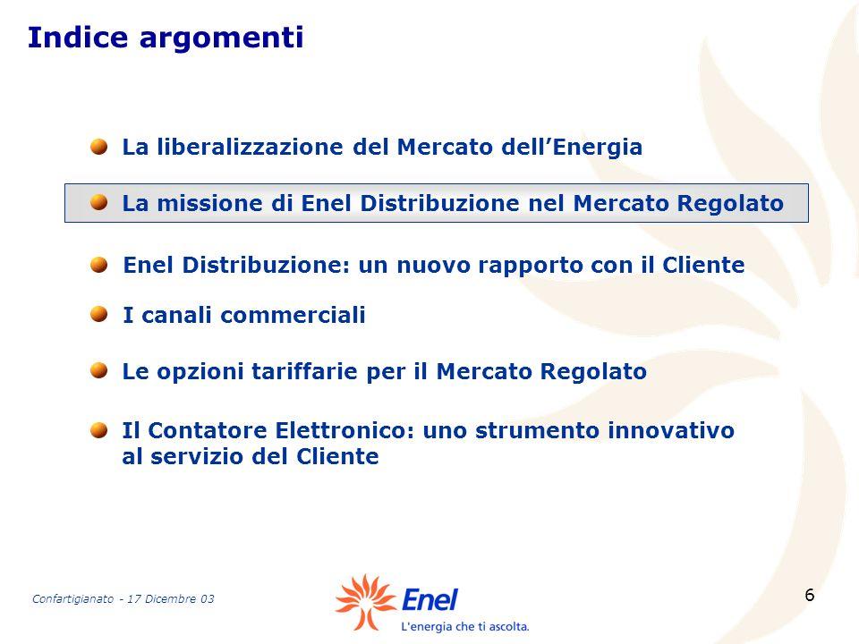 6 Indice argomenti La missione di Enel Distribuzione nel Mercato Regolato La liberalizzazione del Mercato dellEnergia Enel Distribuzione: un nuovo rap