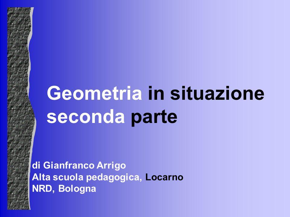 Geometria in situazione seconda parte di Gianfranco Arrigo Alta scuola pedagogica, Locarno NRD, Bologna