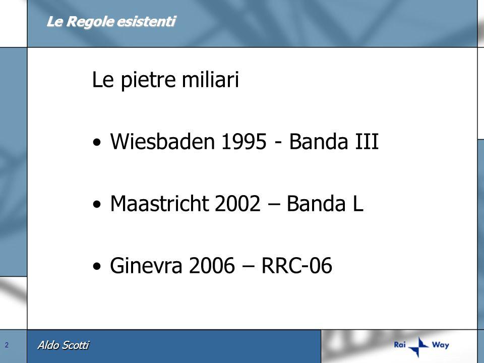 Aldo Scotti 2 Le pietre miliari Wiesbaden 1995 - Banda III Maastricht 2002 – Banda L Ginevra 2006 – RRC-06 Le Regole esistenti