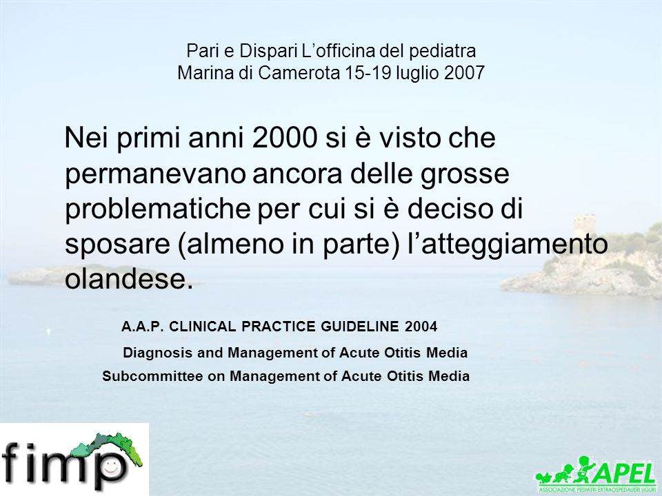 Pari e Dispari Lofficina del pediatra Marina di Camerota 15-19 luglio 2007 Nei primi anni 2000 si è visto che permanevano ancora delle grosse problema