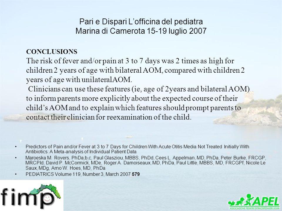 Pari e Dispari Lofficina del pediatra Marina di Camerota 15-19 luglio 2007 CONCLUSIONS The risk of fever and/or pain at 3 to 7 days was 2 times as hig