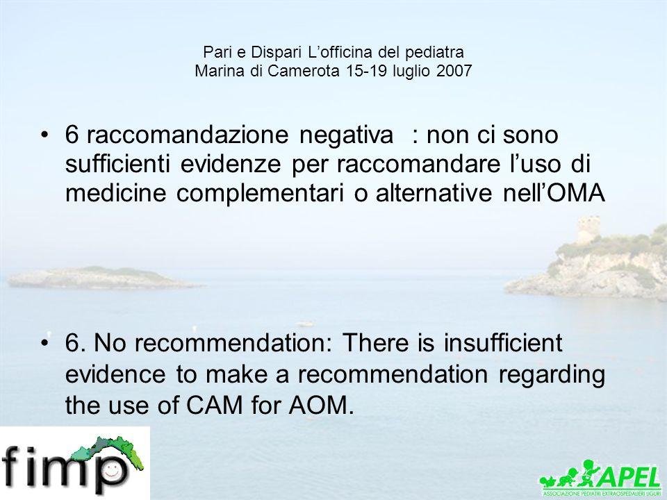 Pari e Dispari Lofficina del pediatra Marina di Camerota 15-19 luglio 2007 6 raccomandazione negativa : non ci sono sufficienti evidenze per raccomand