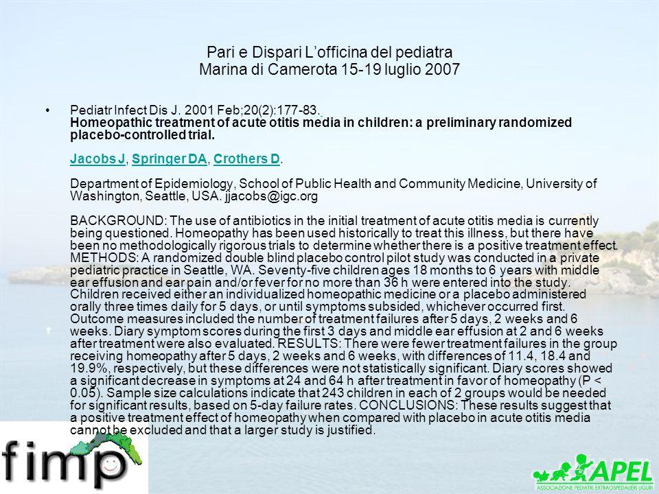 Pari e Dispari Lofficina del pediatra Marina di Camerota 15-19 luglio 2007 Pediatr Infect Dis J. 2001 Feb;20(2):177-83. Homeopathic treatment of acute