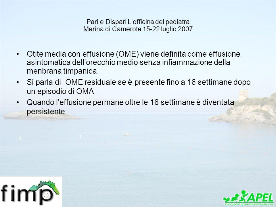 Pari e Dispari Lofficina del pediatra Marina di Camerota 15-22 luglio 2007 Otite media con effusione (OME) viene definita come effusione asintomatica
