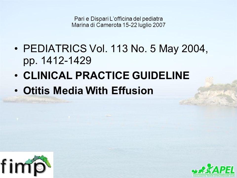 Pari e Dispari Lofficina del pediatra Marina di Camerota 15-22 luglio 2007 PEDIATRICS Vol. 113 No. 5 May 2004, pp. 1412-1429 CLINICAL PRACTICE GUIDELI