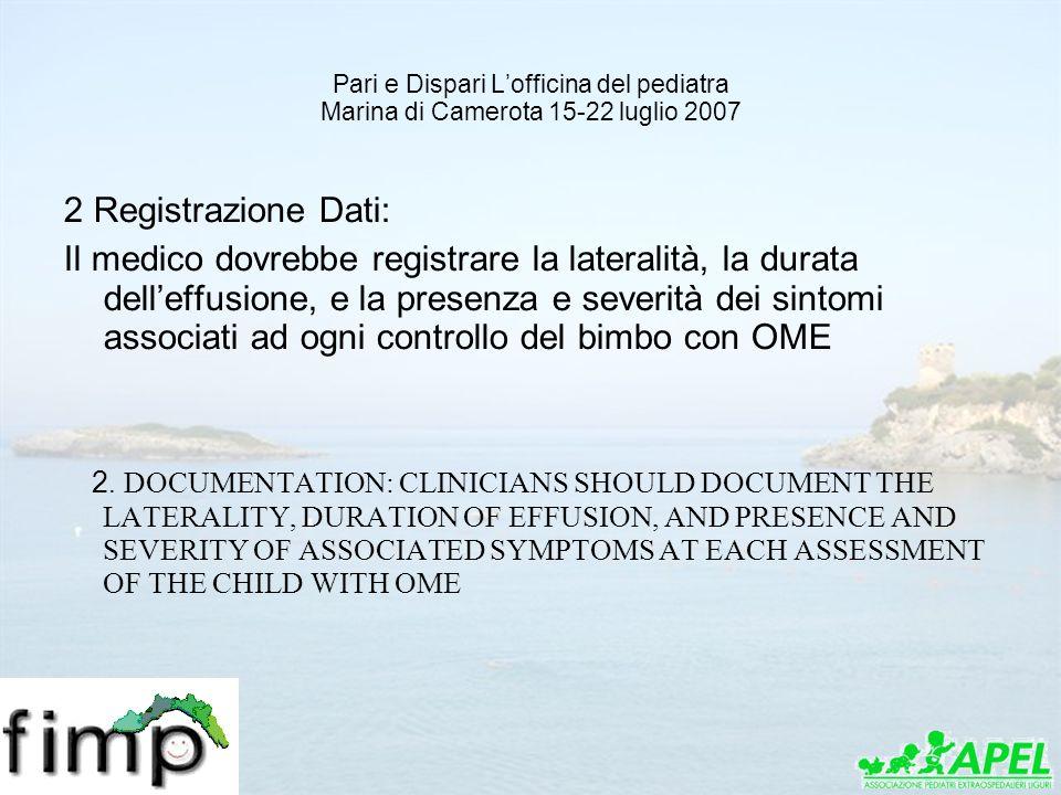Pari e Dispari Lofficina del pediatra Marina di Camerota 15-22 luglio 2007 2 Registrazione Dati: Il medico dovrebbe registrare la lateralità, la durat