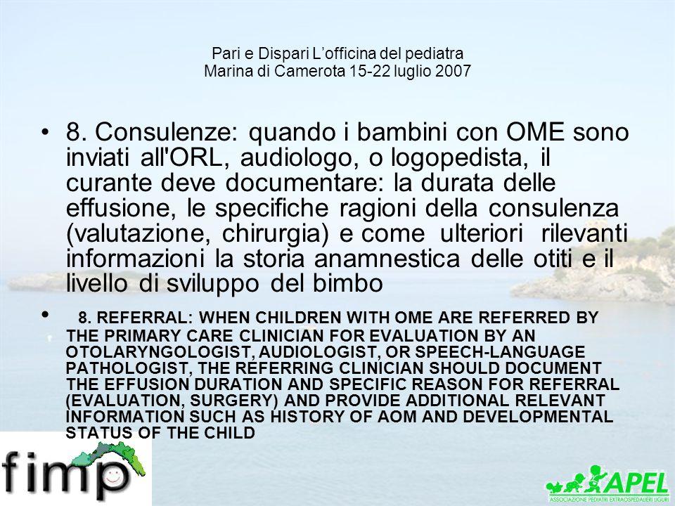 Pari e Dispari Lofficina del pediatra Marina di Camerota 15-22 luglio 2007 8. Consulenze: quando i bambini con OME sono inviati all'ORL, audiologo, o