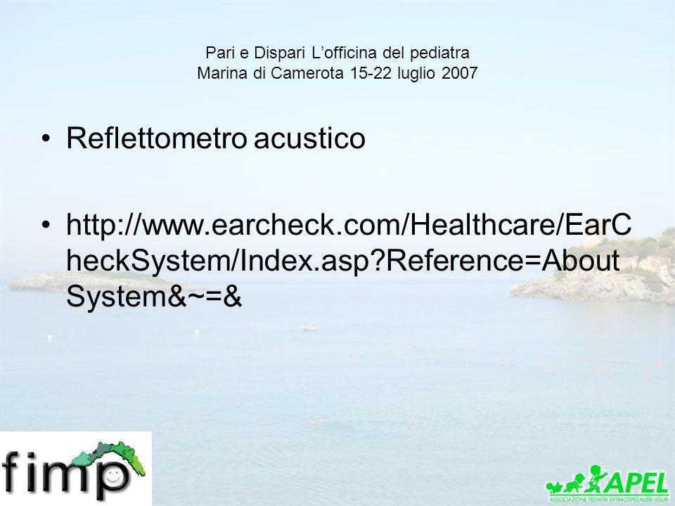 Pari e Dispari Lofficina del pediatra Marina di Camerota 15-22 luglio 2007 Reflettometro acustico http://www.earcheck.com/Healthcare/EarC heckSystem/I