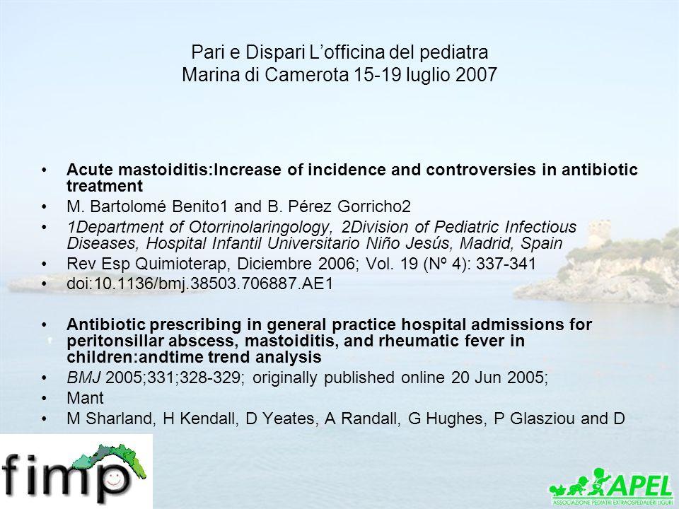 Pari e Dispari Lofficina del pediatra Marina di Camerota 15-19 luglio 2007 Acute mastoiditis:Increase of incidence and controversies in antibiotic tre
