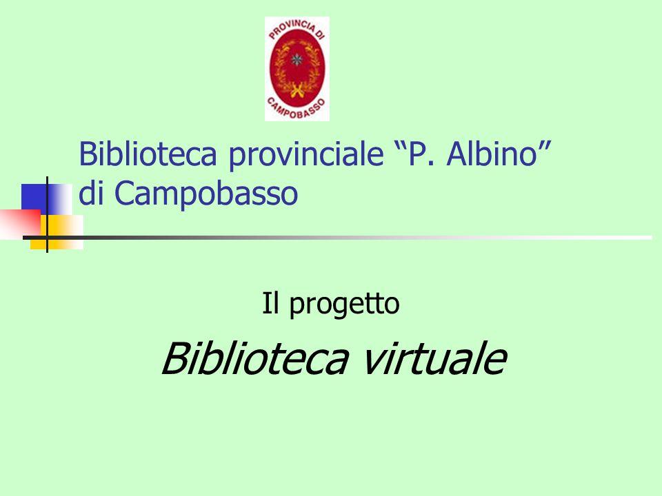 Biblioteca provinciale P. Albino di Campobasso Il progetto Biblioteca virtuale