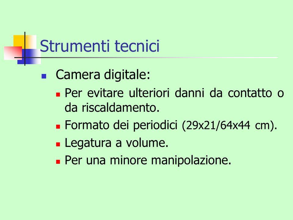 Strumenti tecnici Camera digitale: Per evitare ulteriori danni da contatto o da riscaldamento. Formato dei periodici (29x21/64x44 cm). Legatura a volu