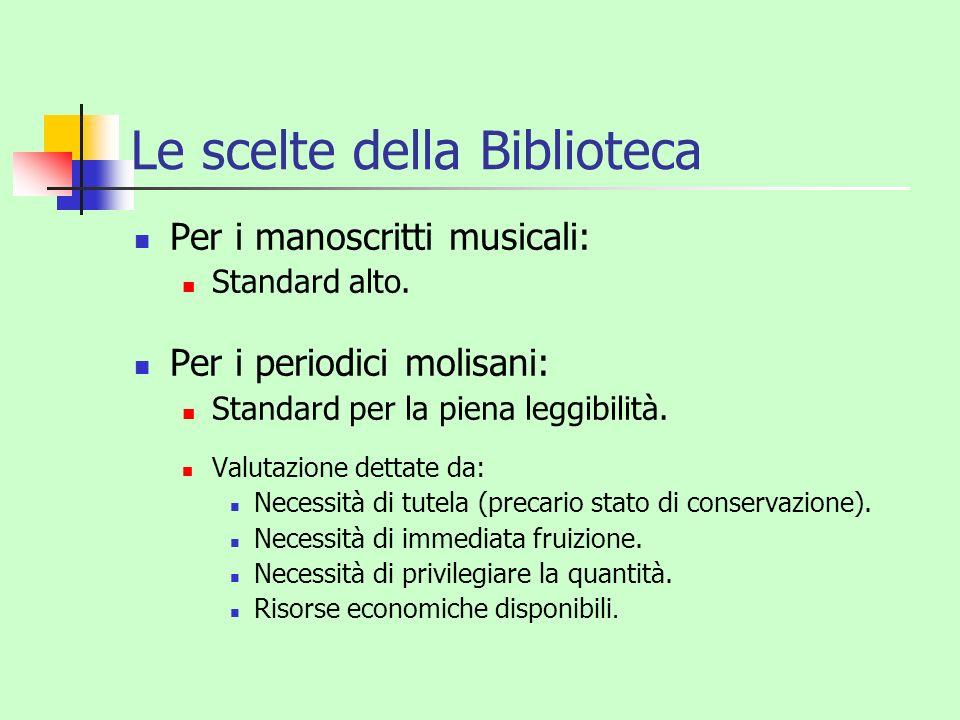 Le scelte della Biblioteca Per i manoscritti musicali: Standard alto. Per i periodici molisani: Standard per la piena leggibilità. Valutazione dettate