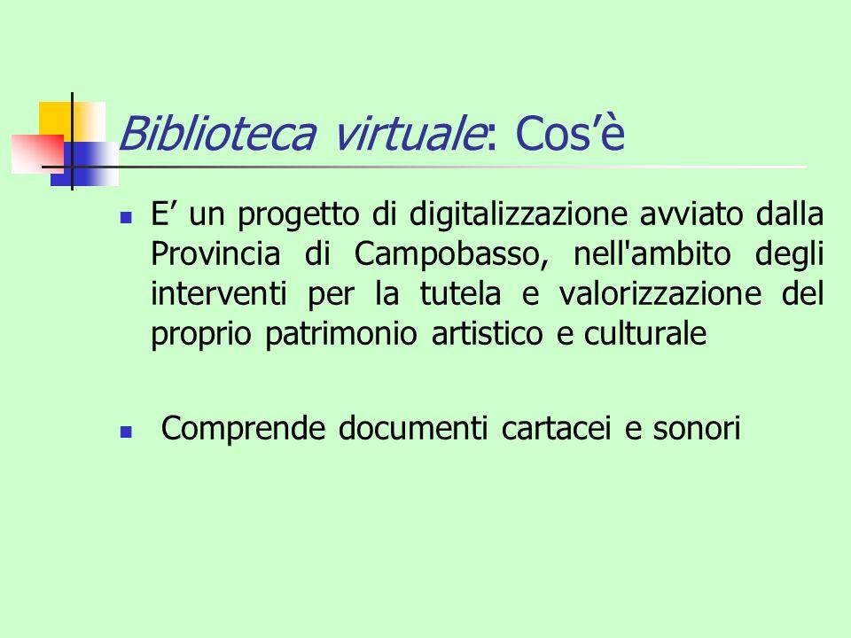 Biblioteca virtuale: Cosè E un progetto di digitalizzazione avviato dalla Provincia di Campobasso, nell'ambito degli interventi per la tutela e valori