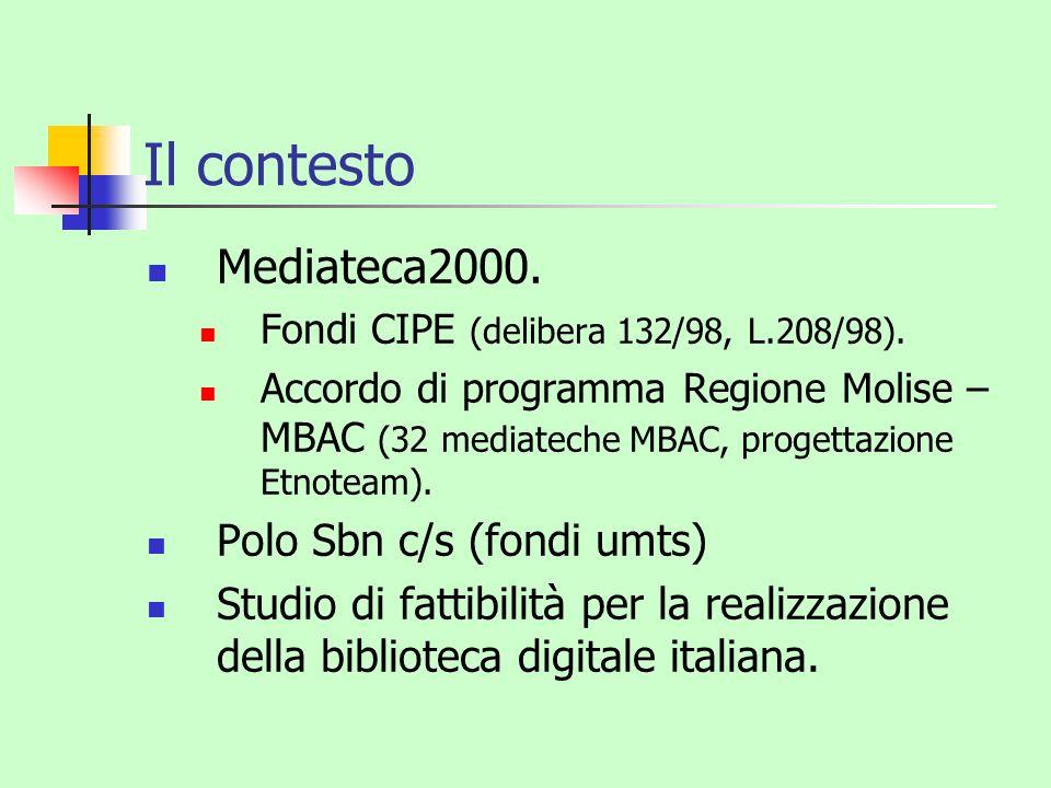 Il contesto Mediateca2000. Fondi CIPE (delibera 132/98, L.208/98). Accordo di programma Regione Molise – MBAC (32 mediateche MBAC, progettazione Etnot