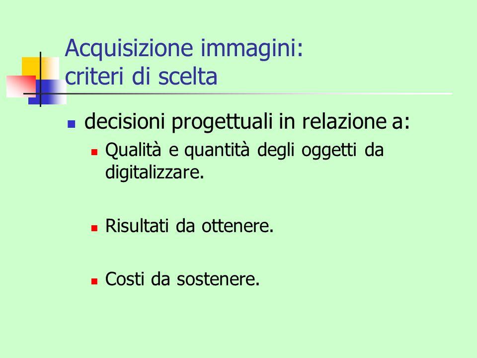 Acquisizione immagini: valutazione qualità/costi Una maggiore qualità immagine (risoluzione) richiede: Tempi più lunghi nelle procedure di acquisizione.