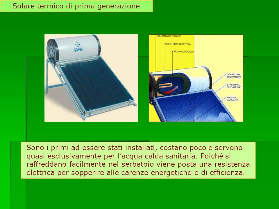 Solare termico di prima generazione Sono i primi ad essere stati installati, costano poco e servono quasi esclusivamente per lacqua calda sanitaria. P