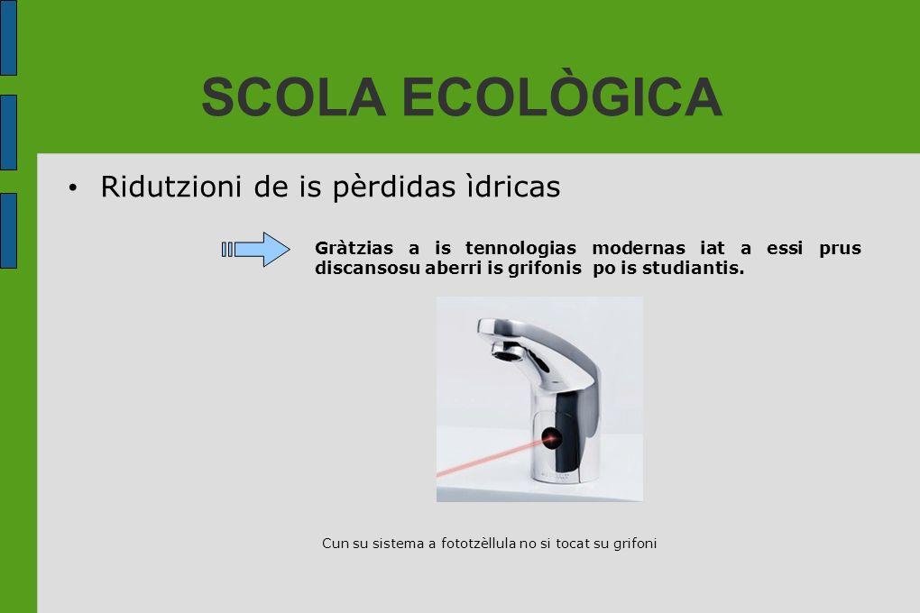 SCOLA ECOLÒGICA Ridutzioni de is pèrdidas ìdricas Gràtzias a is tennologias modernas iat a essi prus discansosu aberri is grifonis po is studiantis. C