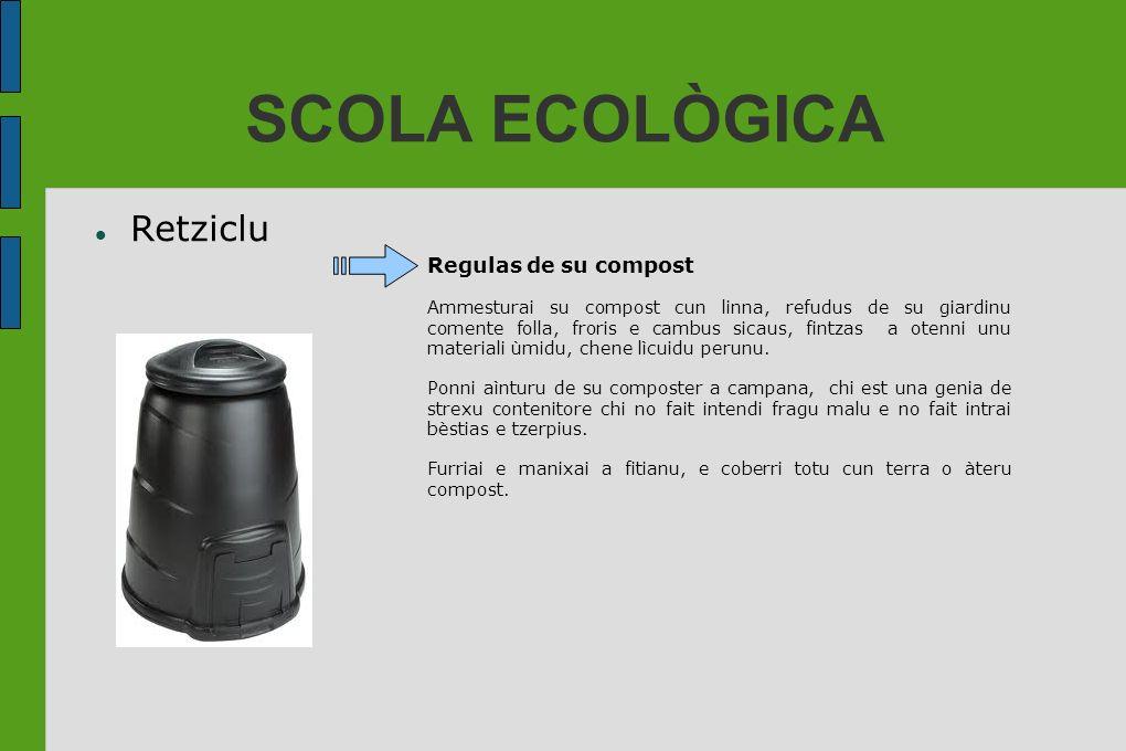 SCOLA ECOLÒGICA Retziclu Regulas de su compost Ammesturai su compost cun linna, refudus de su giardinu comente folla, froris e cambus sicaus, fintzas