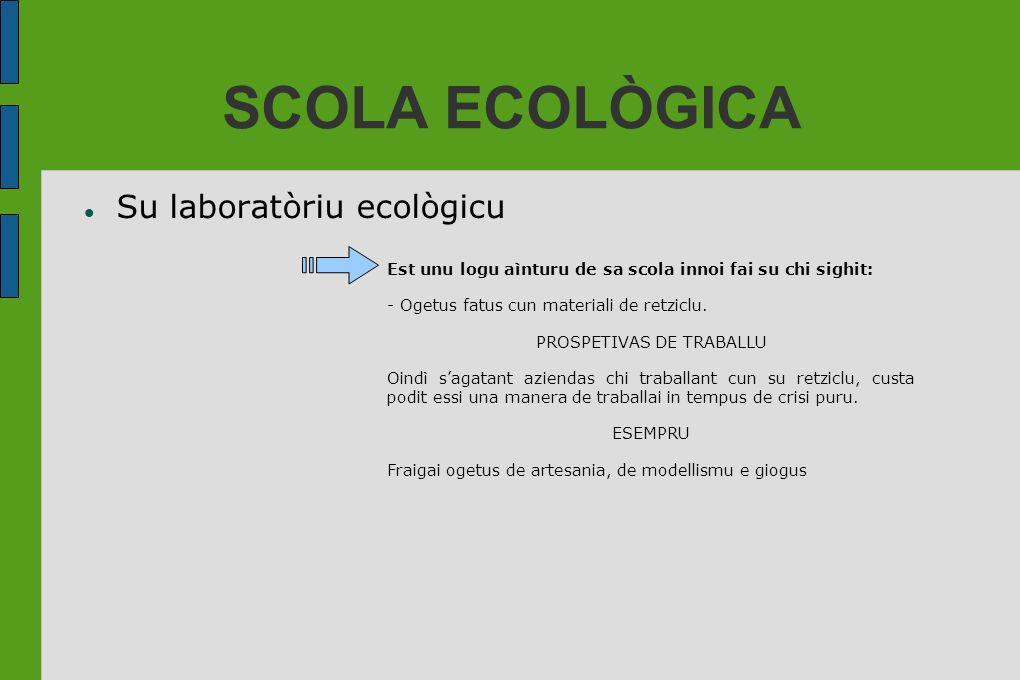 SCOLA ECOLÒGICA Su laboratòriu ecològicu Est unu logu aìnturu de sa scola innoi fai su chi sighit: - Ogetus fatus cun materiali de retziclu. PROSPETIV