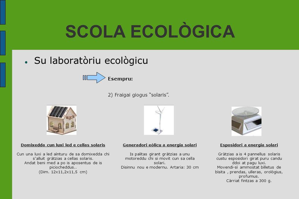 SCOLA ECOLÒGICA Su laboratòriu ecològicu Esempru: 2) Fraigai giogus solaris. Domixedda cun luxi led e cellas solaris Cun una luxi a led aìnturu de sa