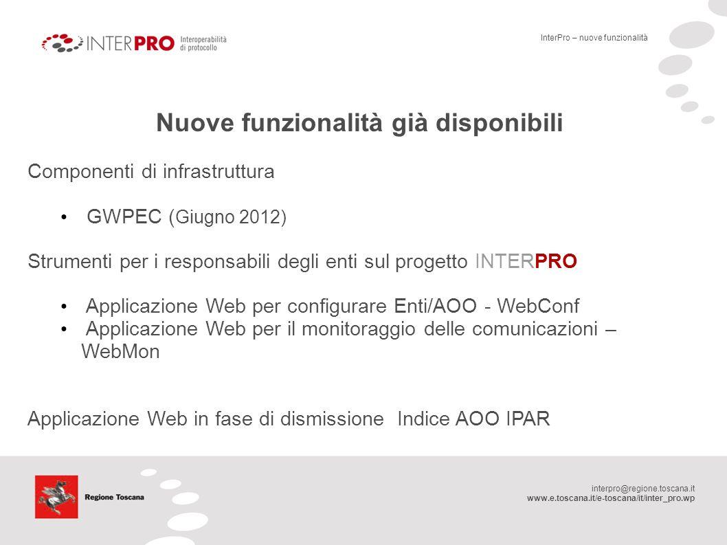 interpro@regione.toscana.it www.e.toscana.it/e-toscana/it/inter_pro.wp Nuove funzionalità già disponibili Componenti di infrastruttura GWPEC ( Giugno