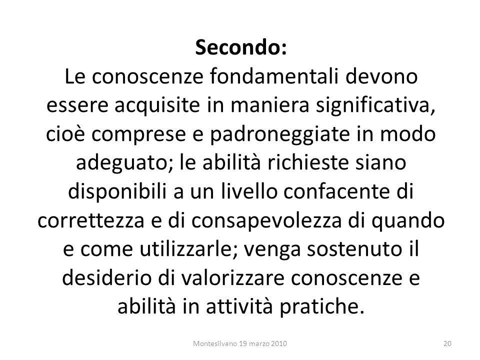 Secondo: Le conoscenze fondamentali devono essere acquisite in maniera significativa, cioè comprese e padroneggiate in modo adeguato; le abilità richi
