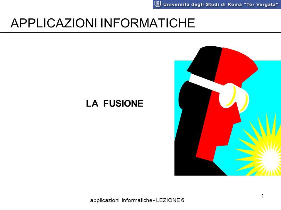 applicazioni informatiche - LEZIONE 6 1 APPLICAZIONI INFORMATICHE LA FUSIONE