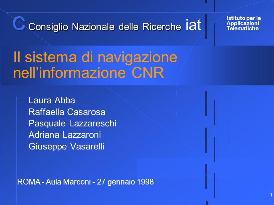 1 Il sistema di navigazione nellinformazione CNR Laura Abba Raffaella Casarosa Pasquale Lazzareschi Adriana Lazzaroni Giuseppe Vasarelli iat Istituto