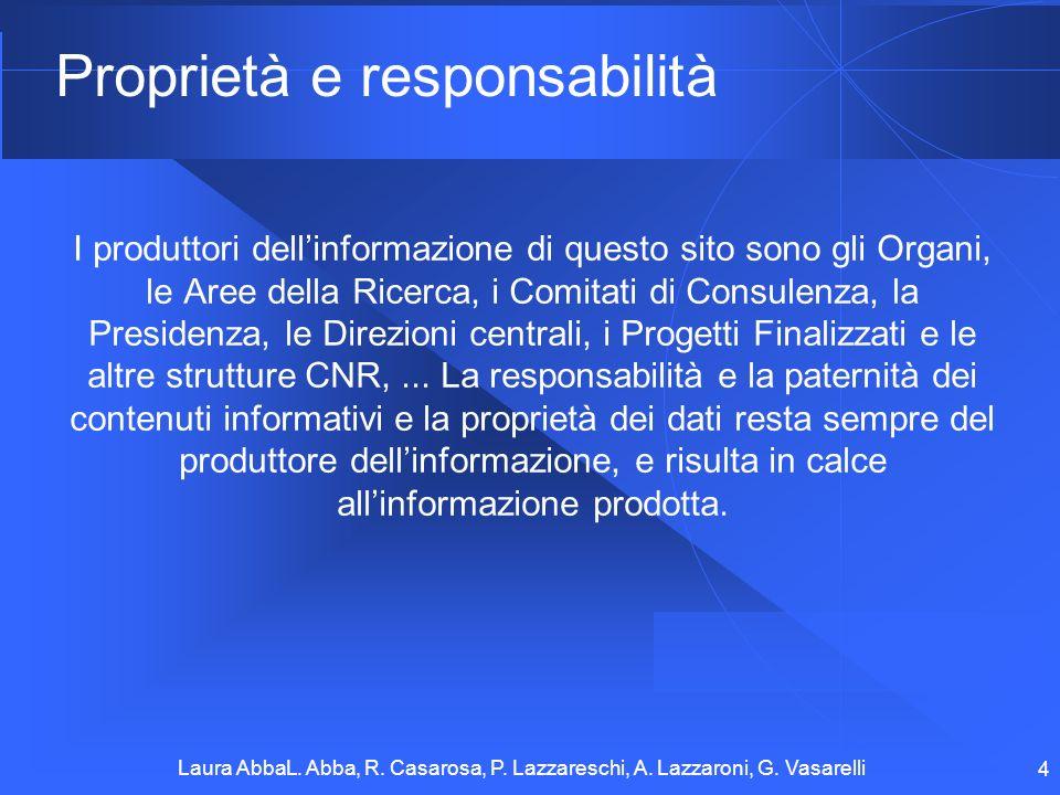 Laura AbbaL. Abba, R. Casarosa, P. Lazzareschi, A. Lazzaroni, G. Vasarelli 4 Proprietà e responsabilità I produttori dellinformazione di questo sito s