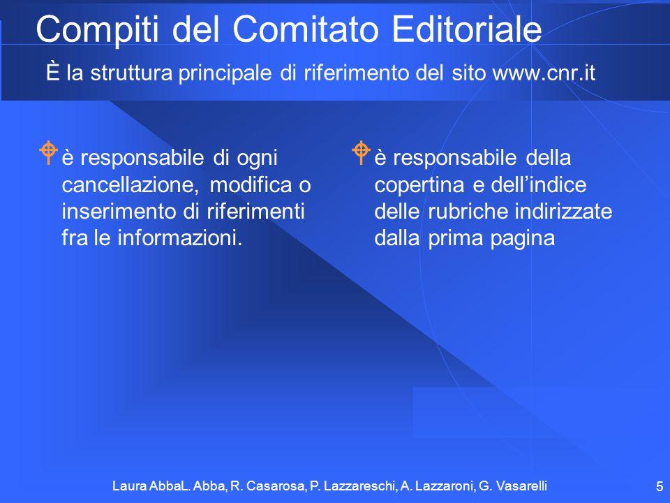 Laura AbbaL. Abba, R. Casarosa, P. Lazzareschi, A. Lazzaroni, G. Vasarelli 5 Compiti del Comitato Editoriale È la struttura principale di riferimento