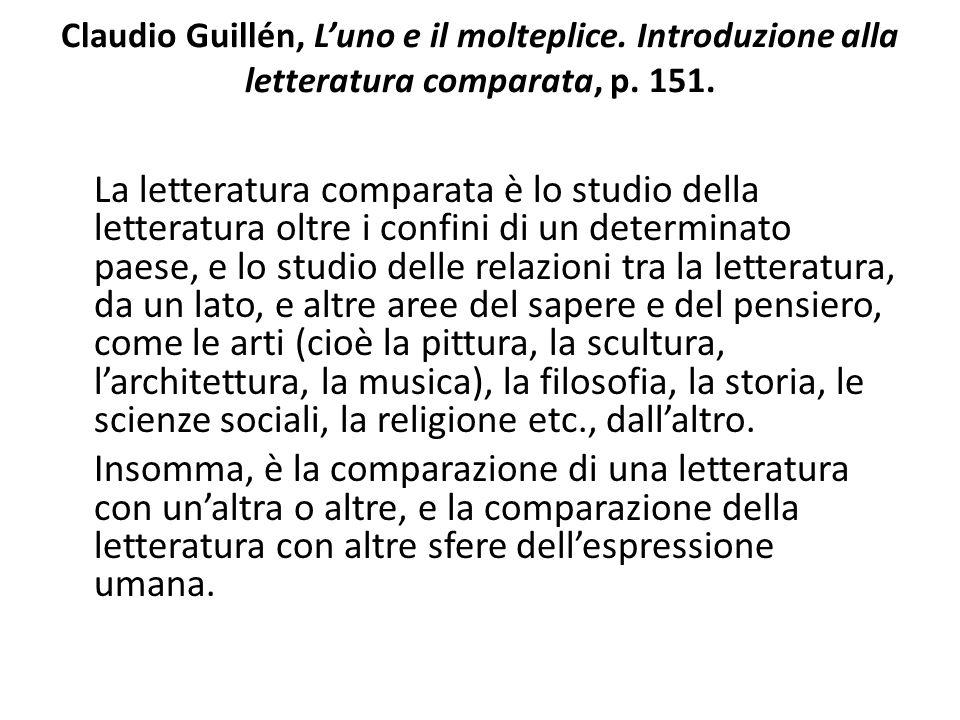 Claudio Guillén, Luno e il molteplice. Introduzione alla letteratura comparata, p. 151. La letteratura comparata è lo studio della letteratura oltre i