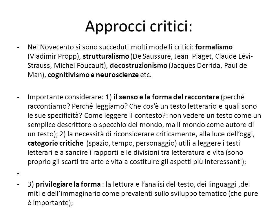 Approcci critici: -Nel Novecento si sono succeduti molti modelli critici: formalismo (Vladimir Propp), strutturalismo (De Saussure, Jean Piaget, Claud