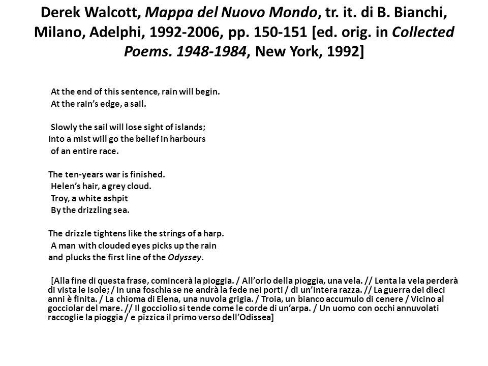 Derek Walcott, Mappa del Nuovo Mondo, tr. it. di B. Bianchi, Milano, Adelphi, 1992-2006, pp. 150-151 [ed. orig. in Collected Poems. 1948-1984, New Yor