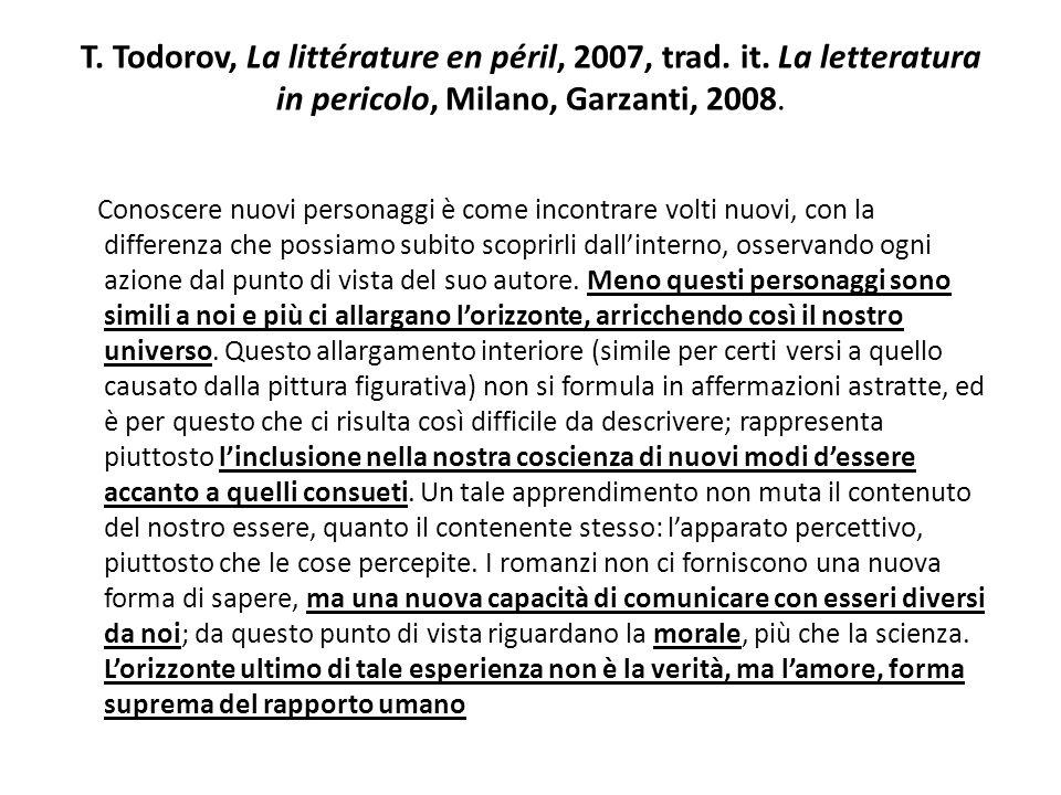 T. Todorov, La littérature en péril, 2007, trad. it. La letteratura in pericolo, Milano, Garzanti, 2008. Conoscere nuovi personaggi è come incontrare