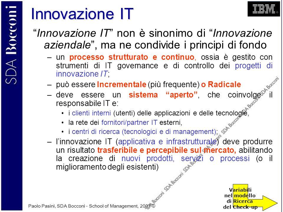 Paolo Pasini, SDA Bocconi - School of Management, 2007 © 5 Innovazione IT Innovazione IT non è sinonimo di Innovazione aziendale, ma ne condivide i pr