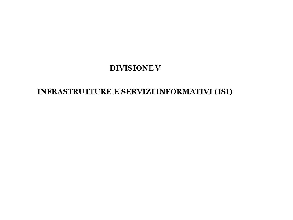 DIVISIONE V INFRASTRUTTURE E SERVIZI INFORMATIVI (ISI)