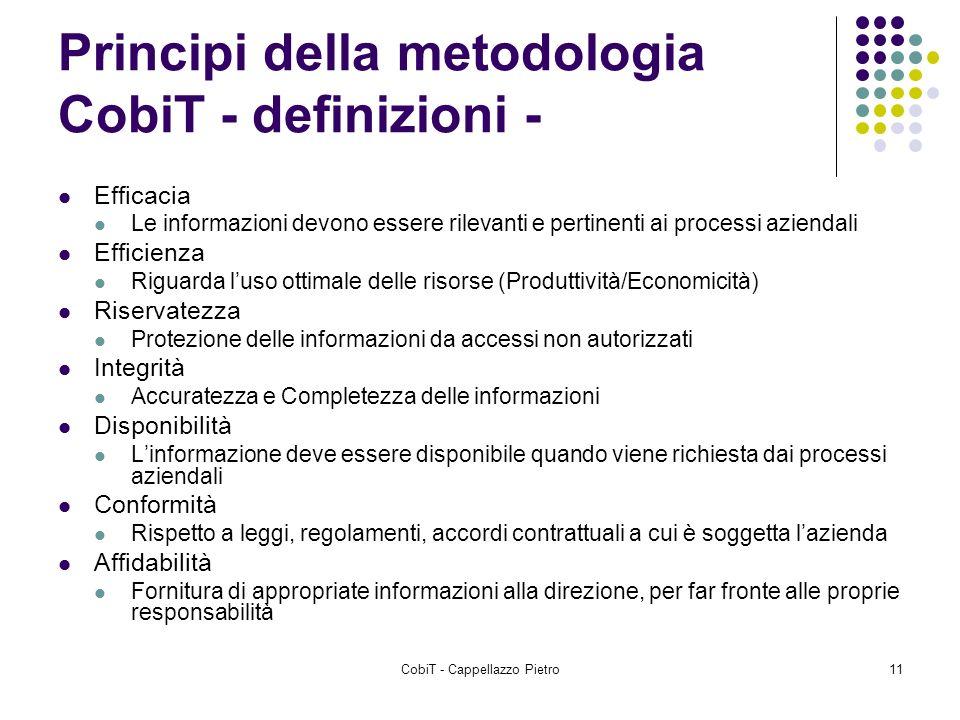 CobiT - Cappellazzo Pietro11 Principi della metodologia CobiT - definizioni - Efficacia Le informazioni devono essere rilevanti e pertinenti ai proces