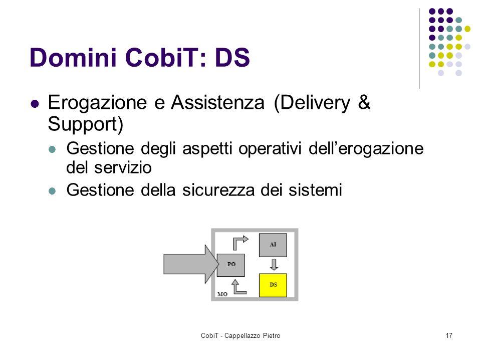 CobiT - Cappellazzo Pietro17 Domini CobiT: DS Erogazione e Assistenza (Delivery & Support) Gestione degli aspetti operativi dellerogazione del servizi