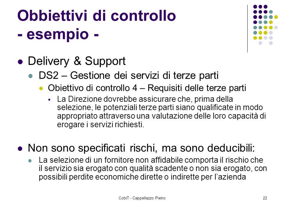CobiT - Cappellazzo Pietro22 Obbiettivi di controllo - esempio - Delivery & Support DS2 – Gestione dei servizi di terze parti Obiettivo di controllo 4