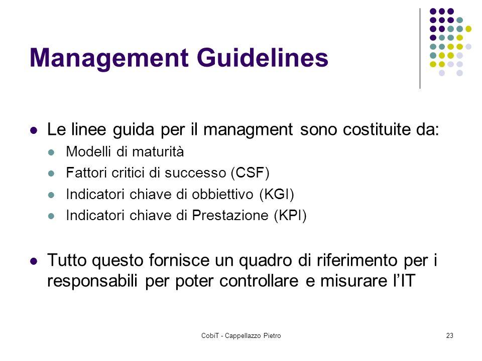 CobiT - Cappellazzo Pietro23 Management Guidelines Le linee guida per il managment sono costituite da: Modelli di maturità Fattori critici di successo
