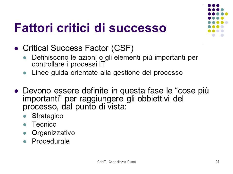 CobiT - Cappellazzo Pietro25 Fattori critici di successo Critical Success Factor (CSF) Definiscono le azioni o gli elementi più importanti per control