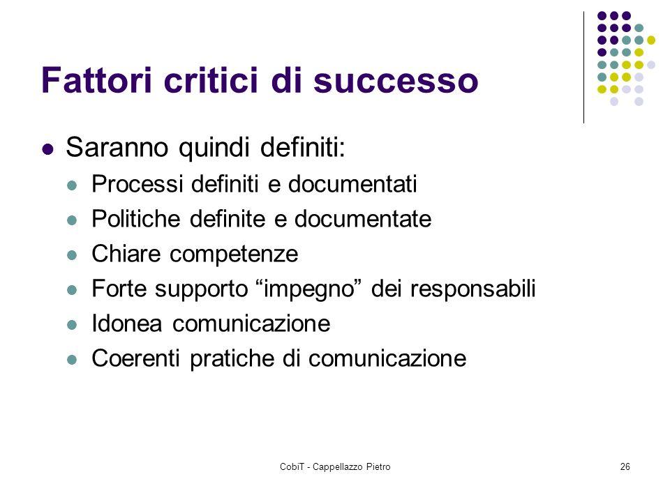 CobiT - Cappellazzo Pietro26 Fattori critici di successo Saranno quindi definiti: Processi definiti e documentati Politiche definite e documentate Chi